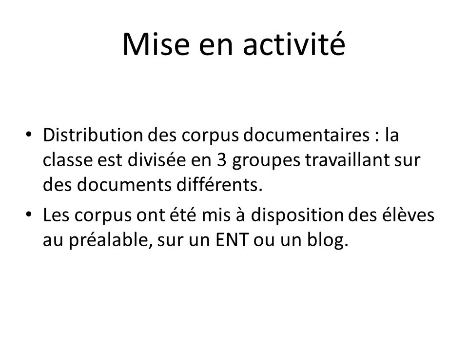Mise en activitéDistribution des corpus documentaires : la classe est divisée en 3 groupes travaillant sur des documents différents.