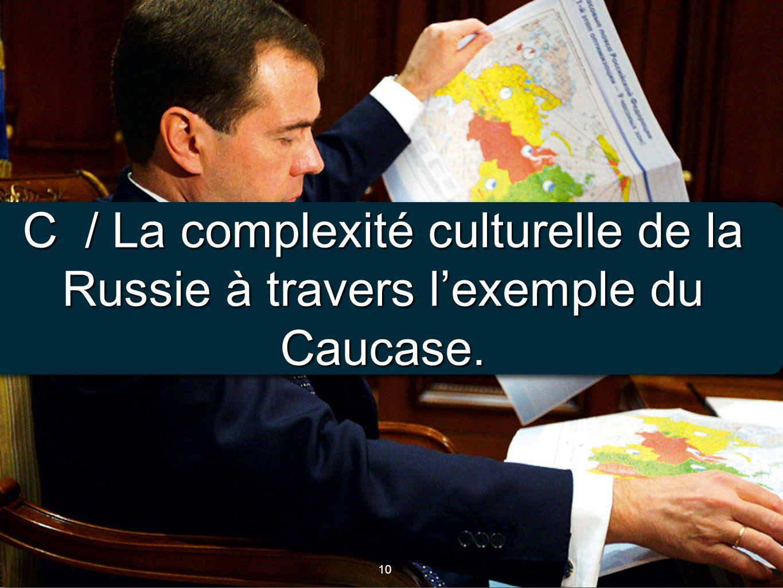 C / La complexité culturelle de la Russie à travers l'exemple du Caucase.