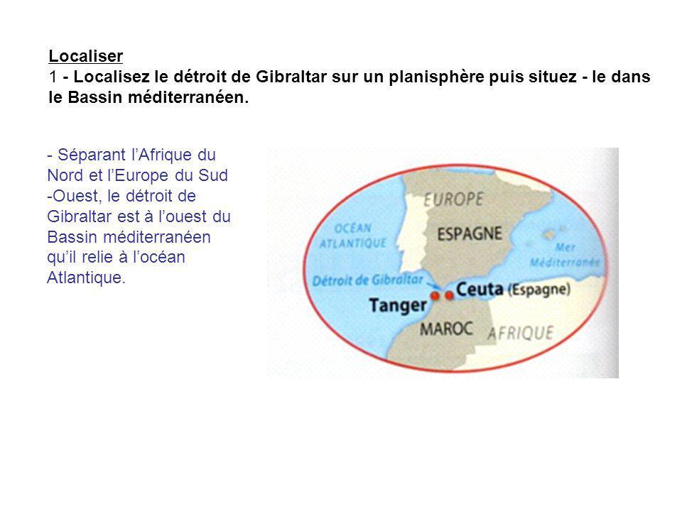 Localiser 1 - Localisez le détroit de Gibraltar sur un planisphère puis situez - le dans. le Bassin méditerranéen.