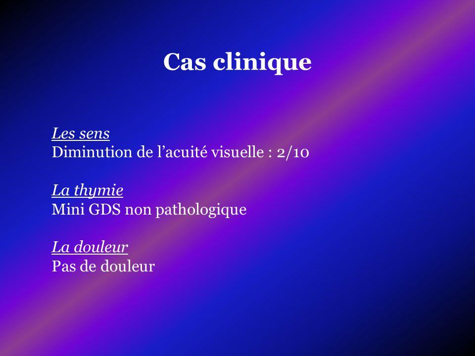 Cas clinique Les sens Diminution de l'acuité visuelle : 2/10 La thymie