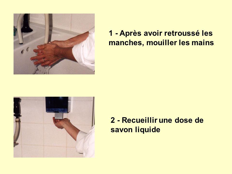 1 - Après avoir retroussé les manches, mouiller les mains