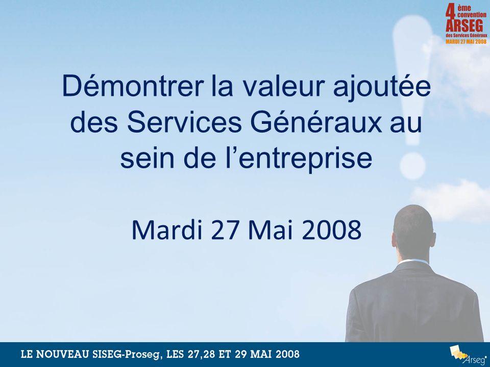 Démontrer la valeur ajoutée des Services Généraux au sein de l'entreprise Mardi 27 Mai 2008