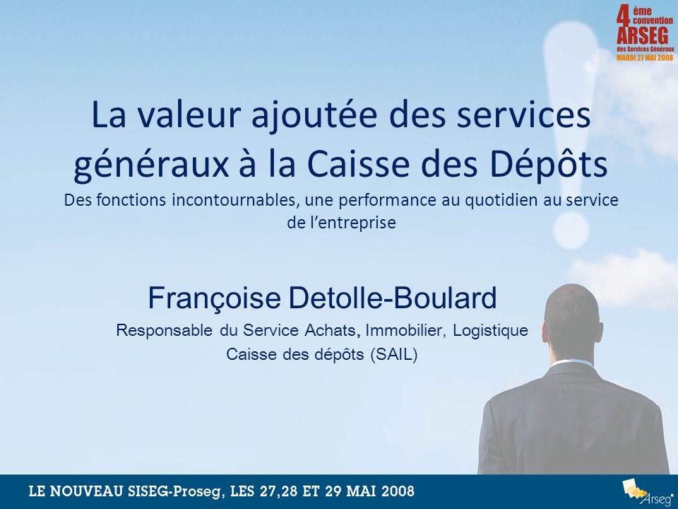 La valeur ajoutée des services généraux à la Caisse des Dépôts Des fonctions incontournables, une performance au quotidien au service de l'entreprise