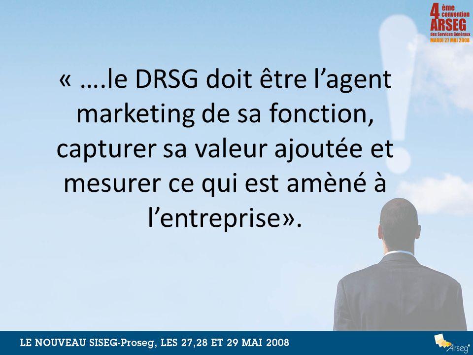 « ….le DRSG doit être l'agent marketing de sa fonction, capturer sa valeur ajoutée et mesurer ce qui est amèné à l'entreprise».