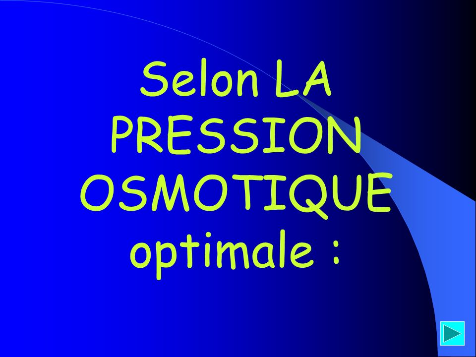 Selon LA PRESSION OSMOTIQUE optimale :
