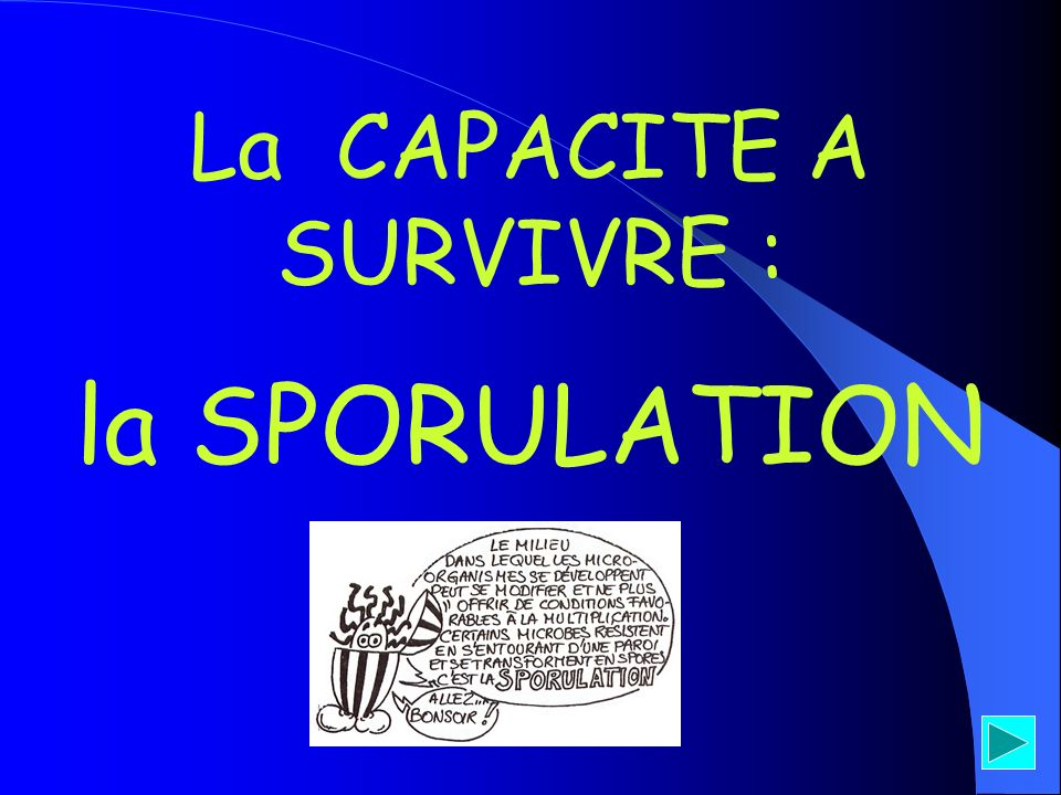 La CAPACITE A SURVIVRE : la SPORULATION