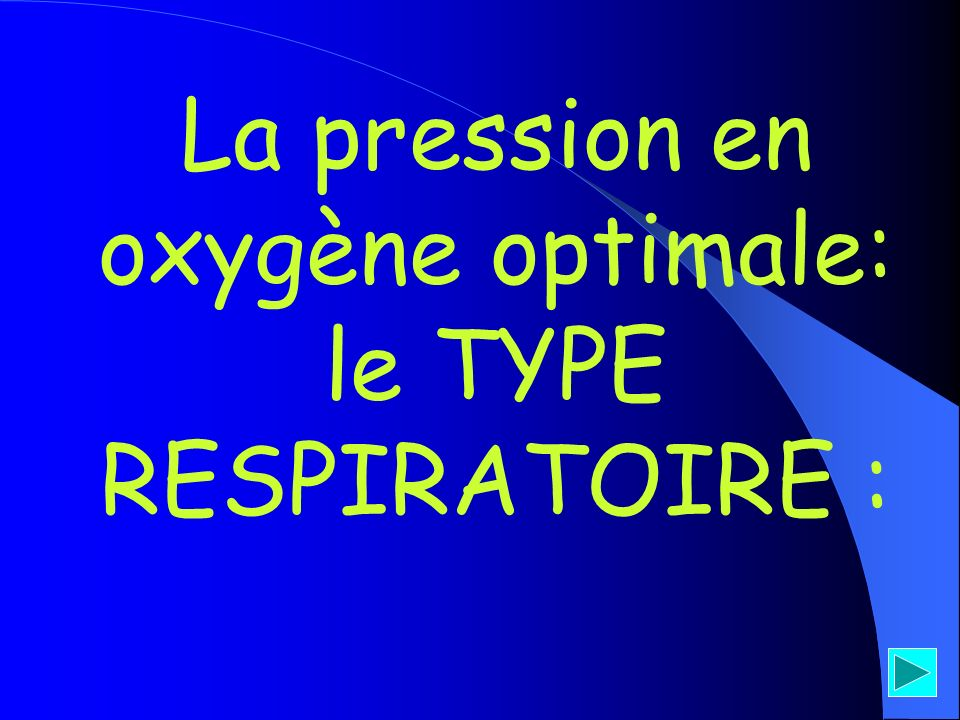 La pression en oxygène optimale: le TYPE RESPIRATOIRE :