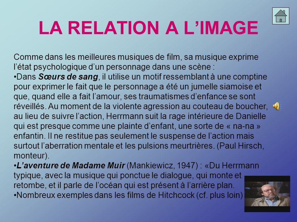 LA RELATION A L'IMAGEComme dans les meilleures musiques de film, sa musique exprime l'état psychologique d'un personnage dans une scène :