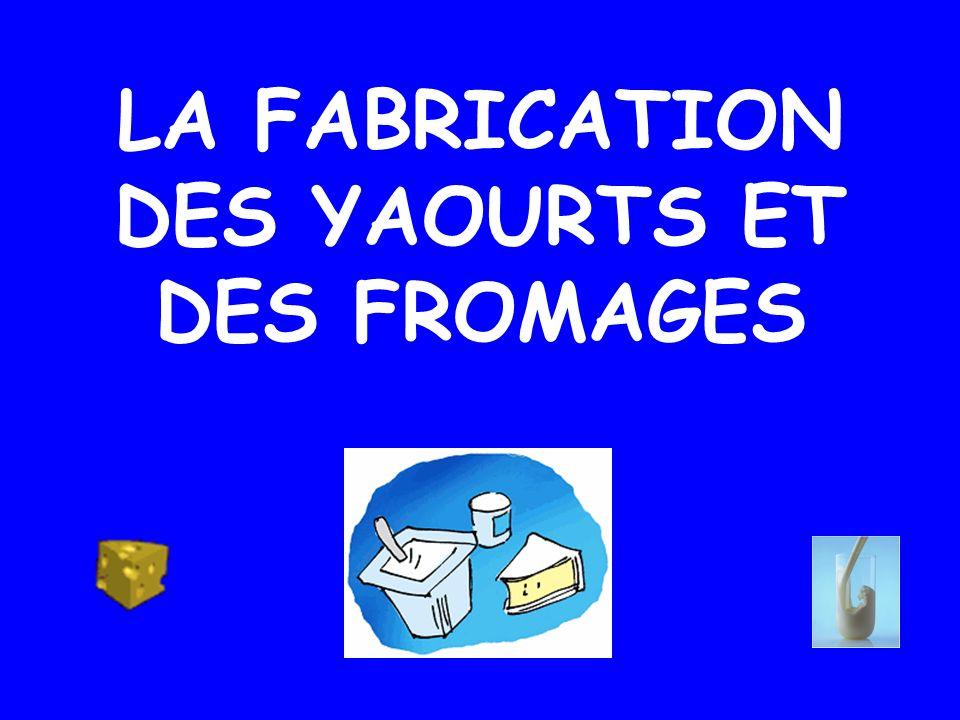 LA FABRICATION DES YAOURTS ET DES FROMAGES