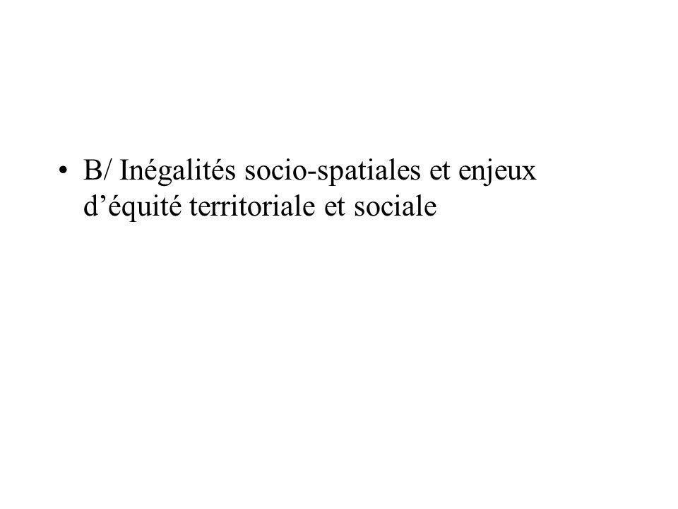 B/ Inégalités socio-spatiales et enjeux d'équité territoriale et sociale