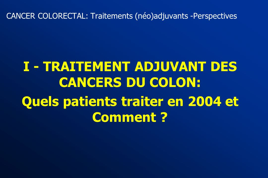 CANCER COLORECTAL: Traitements (néo)adjuvants -Perspectives