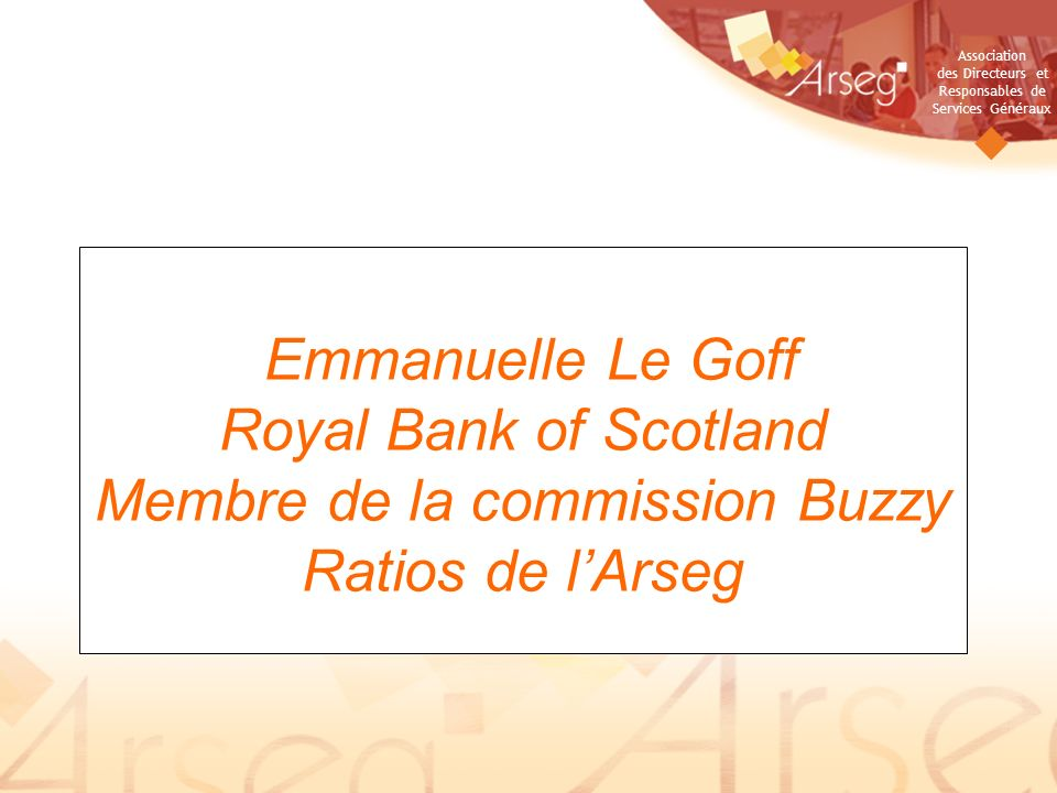 Emmanuelle Le Goff Royal Bank of Scotland Membre de la commission Buzzy Ratios de l'Arseg