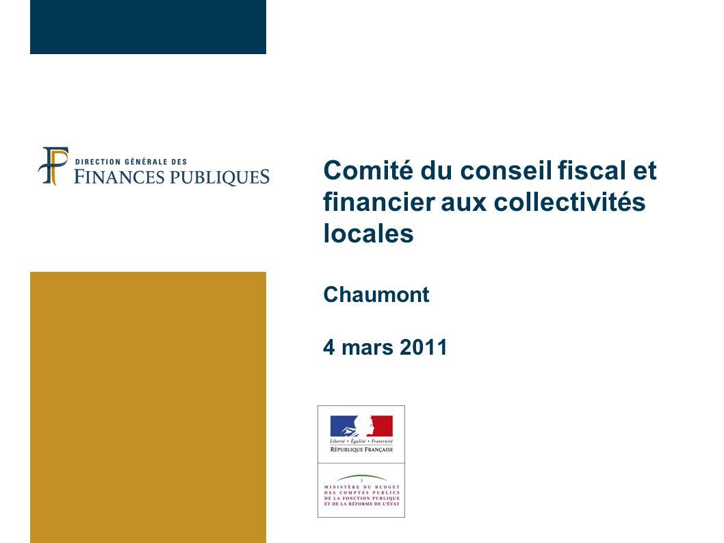 Comité du conseil fiscal et financier aux collectivités locales Chaumont 4 mars 2011