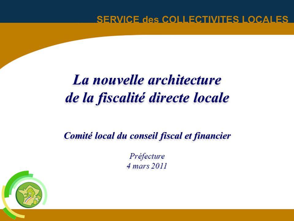 La nouvelle architecture de la fiscalité directe locale Comité local du conseil fiscal et financier Préfecture 4 mars 2011