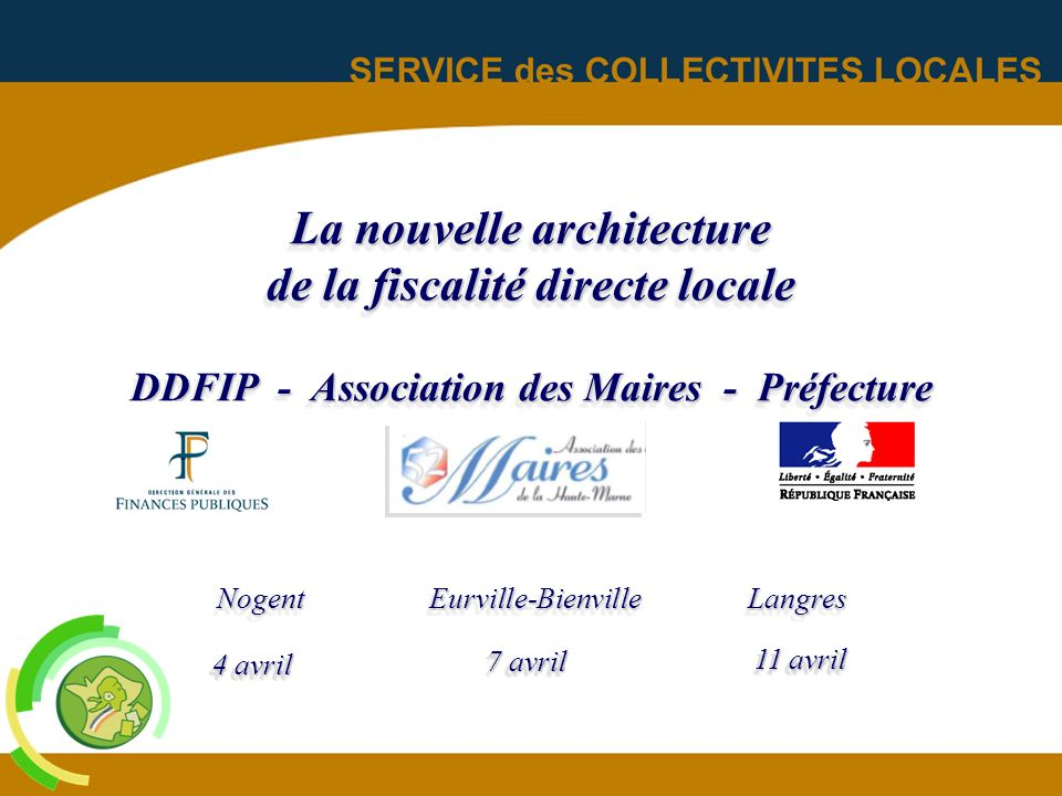 La nouvelle architecture de la fiscalité directe locale DDFIP - Association des Maires - Préfecture Nogent Eurville-Bienville Langres
