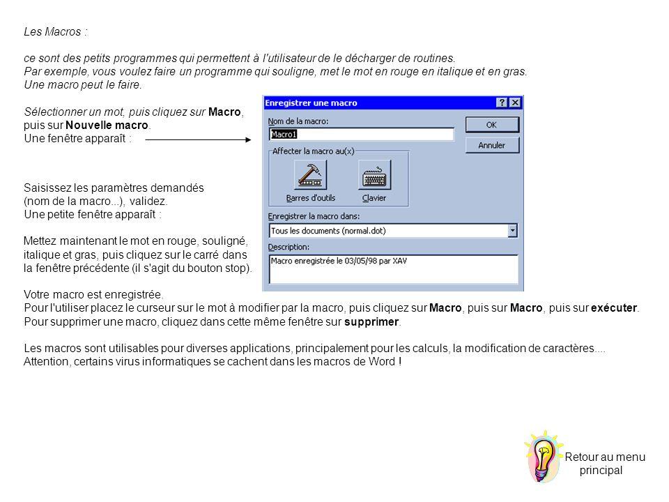 Les Macros : ce sont des petits programmes qui permettent à l utilisateur de le décharger de routines.