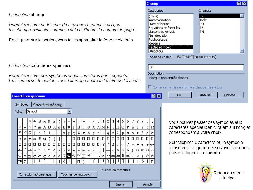 La fonction champ Permet d insérer et de créer de nouveaux champs ainsi que. les champs existants, comme la date et l heure, le numéro de page..