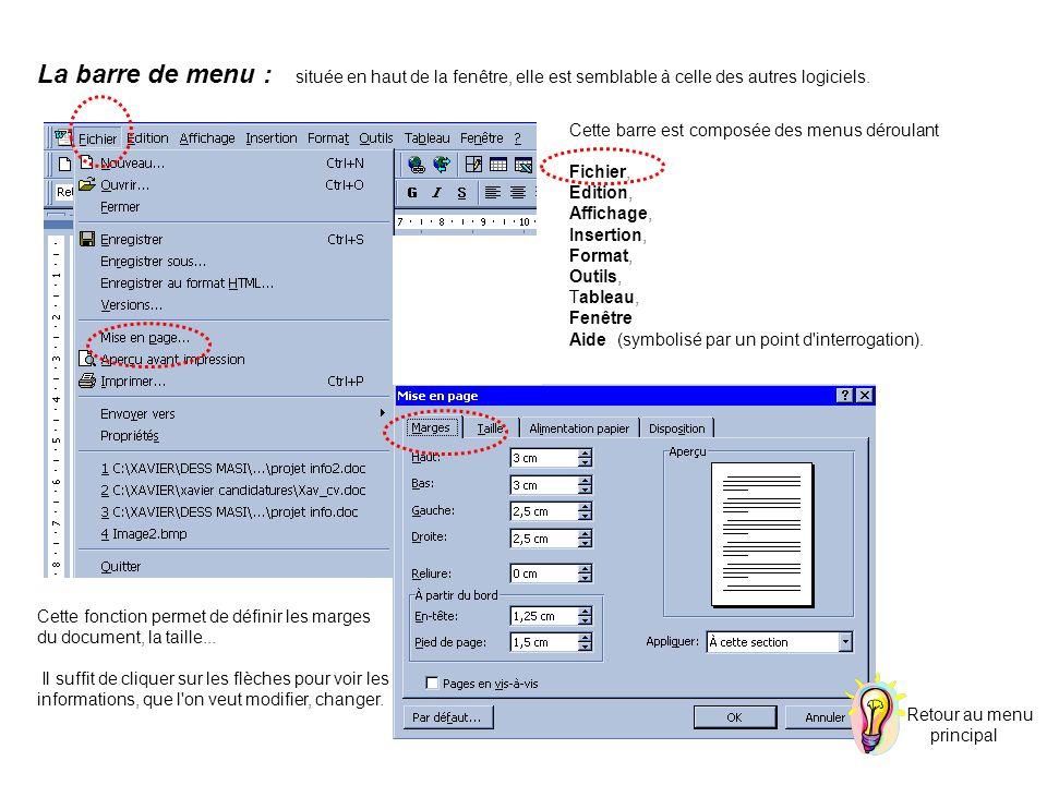 La barre de menu : située en haut de la fenêtre, elle est semblable à celle des autres logiciels.