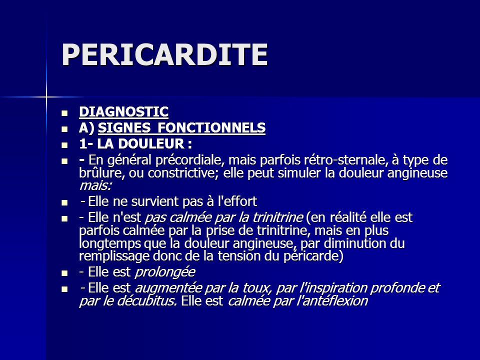 PERICARDITE DIAGNOSTIC A) SIGNES FONCTIONNELS 1- LA DOULEUR :