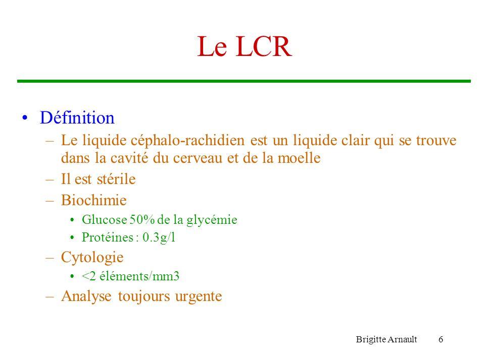 Le LCR Définition. Le liquide céphalo-rachidien est un liquide clair qui se trouve dans la cavité du cerveau et de la moelle.