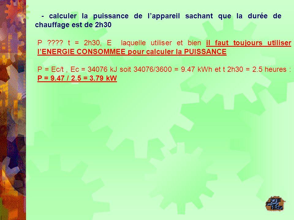 - calculer la puissance de l'appareil sachant que la durée de chauffage est de 2h30