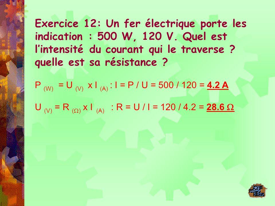 Exercice 12: Un fer électrique porte les indication : 500 W, 120 V