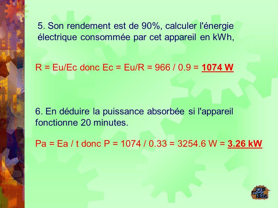 5. Son rendement est de 90%, calculer l énergie électrique consommée par cet appareil en kWh,