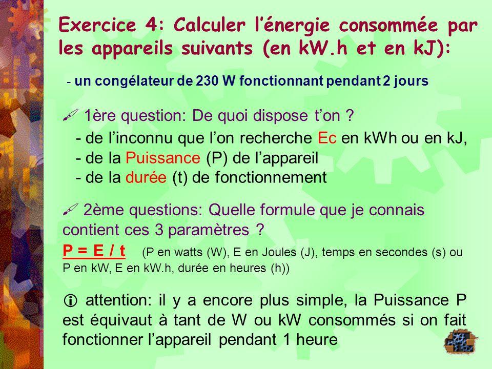 Exercice 4: Calculer l'énergie consommée par les appareils suivants (en kW.h et en kJ):