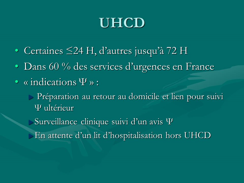 UHCD Certaines ≤24 H, d'autres jusqu'à 72 H