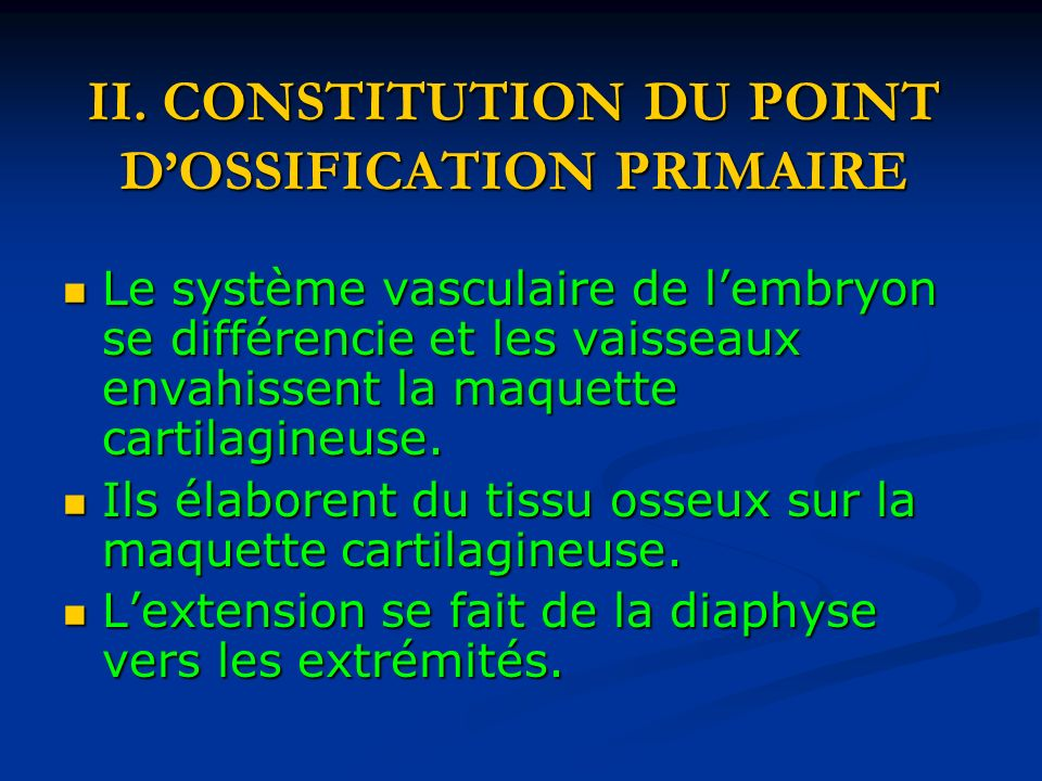 II. CONSTITUTION DU POINT D'OSSIFICATION PRIMAIRE