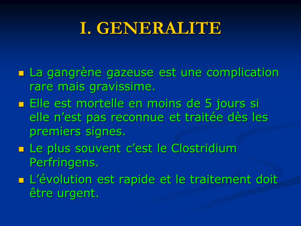 I. GENERALITE La gangrène gazeuse est une complication rare mais gravissime.