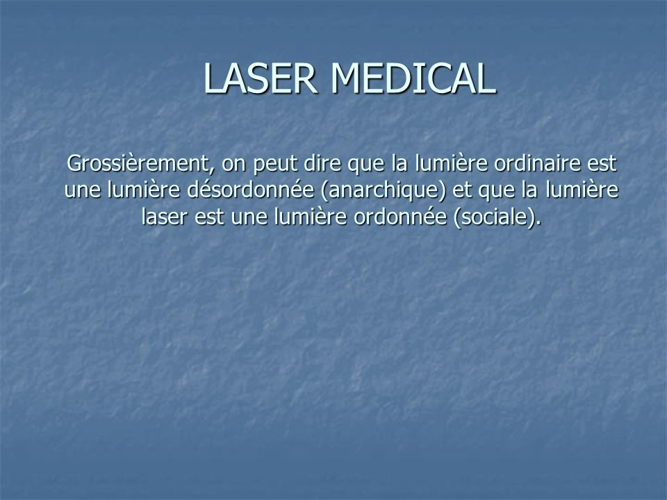 Grossièrement, on peut dire que la lumière ordinaire est une lumière désordonnée (anarchique) et que la lumière laser est une lumière ordonnée (sociale).