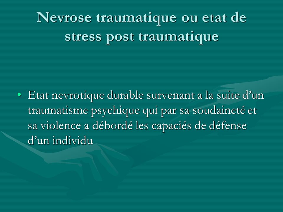 Nevrose traumatique ou etat de stress post traumatique