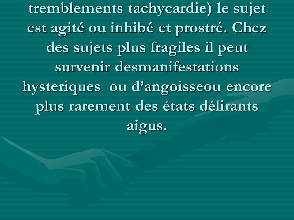 CLINIQUE : réactions immédiates semanifestent par une décharge émotionnelle intense avec des signes neurovégétatifs (sueur paleur tremblements tachycardie) le sujet est agité ou inhibé et prostré.