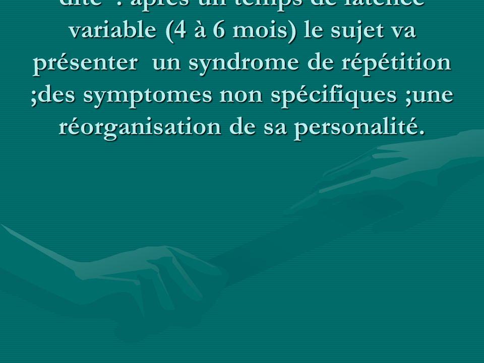 Nevrose traumatique proprement dite : après un temps de latence variable (4 à 6 mois) le sujet va présenter un syndrome de répétition ;des symptomes non spécifiques ;une réorganisation de sa personalité.