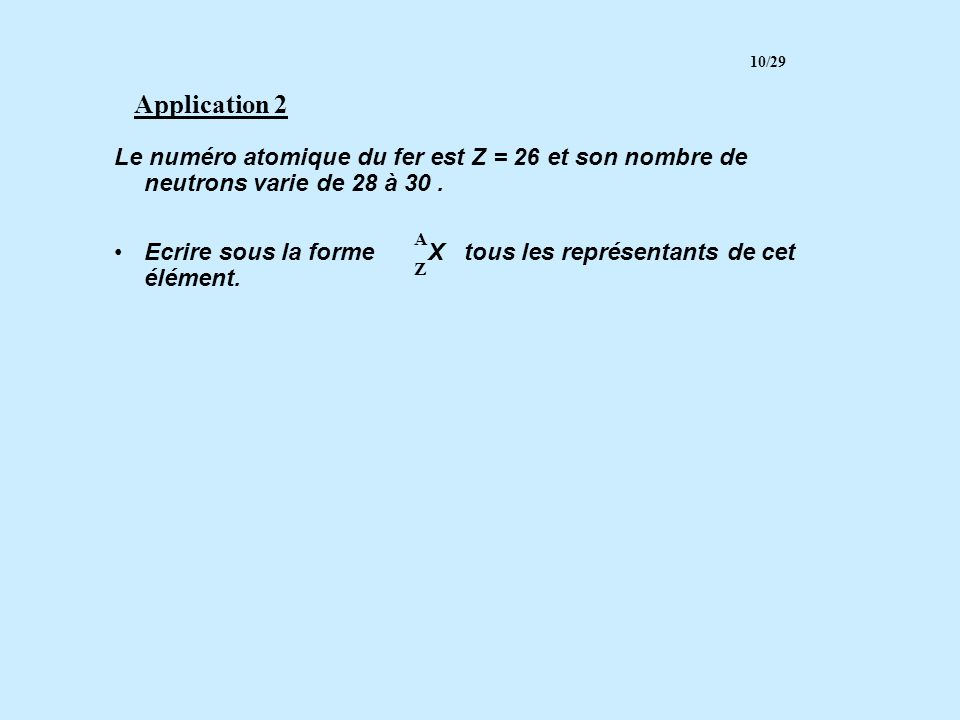 10/29 Application 2. Le numéro atomique du fer est Z = 26 et son nombre de neutrons varie de 28 à 30 .
