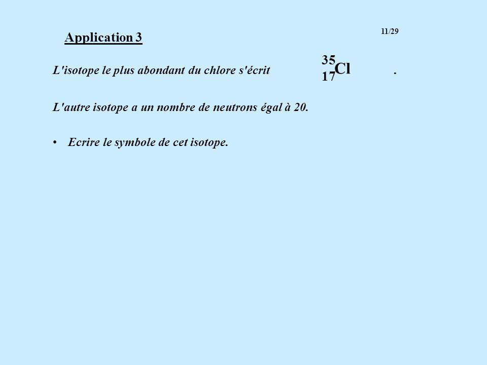 Cl Application 3 35 17 L isotope le plus abondant du chlore s écrit .