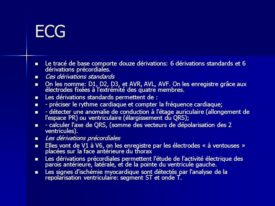 ECG Le tracé de base comporte douze dérivations: 6 dérivations standards et 6 dérivations précordiales.