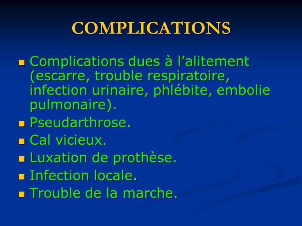 COMPLICATIONS Complications dues à l'alitement (escarre, trouble respiratoire, infection urinaire, phlébite, embolie pulmonaire).