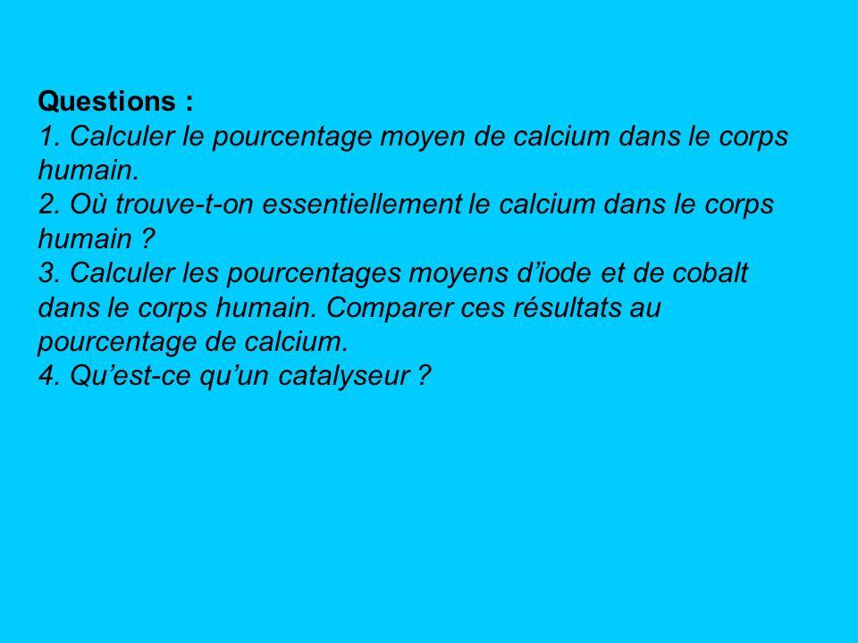 Questions : 1. Calculer le pourcentage moyen de calcium dans le corps humain. 2. Où trouve-t-on essentiellement le calcium dans le corps humain