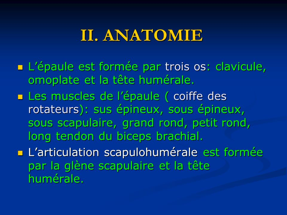 II. ANATOMIE L'épaule est formée par trois os: clavicule, omoplate et la tête humérale.