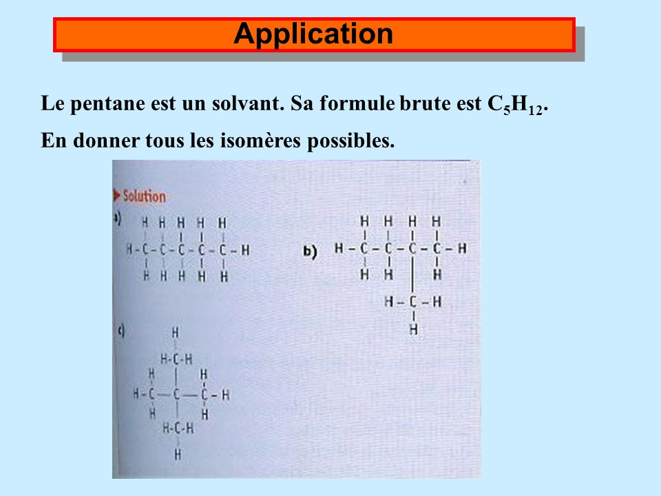Application Le pentane est un solvant. Sa formule brute est C5H12.