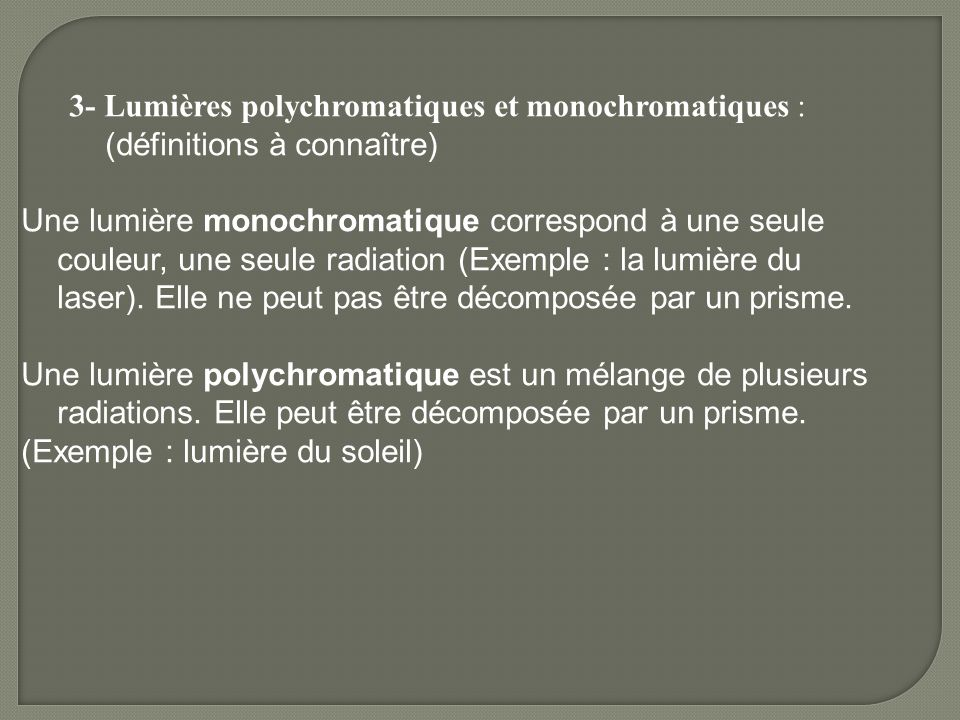 3- Lumières polychromatiques et monochromatiques : (définitions à connaître)