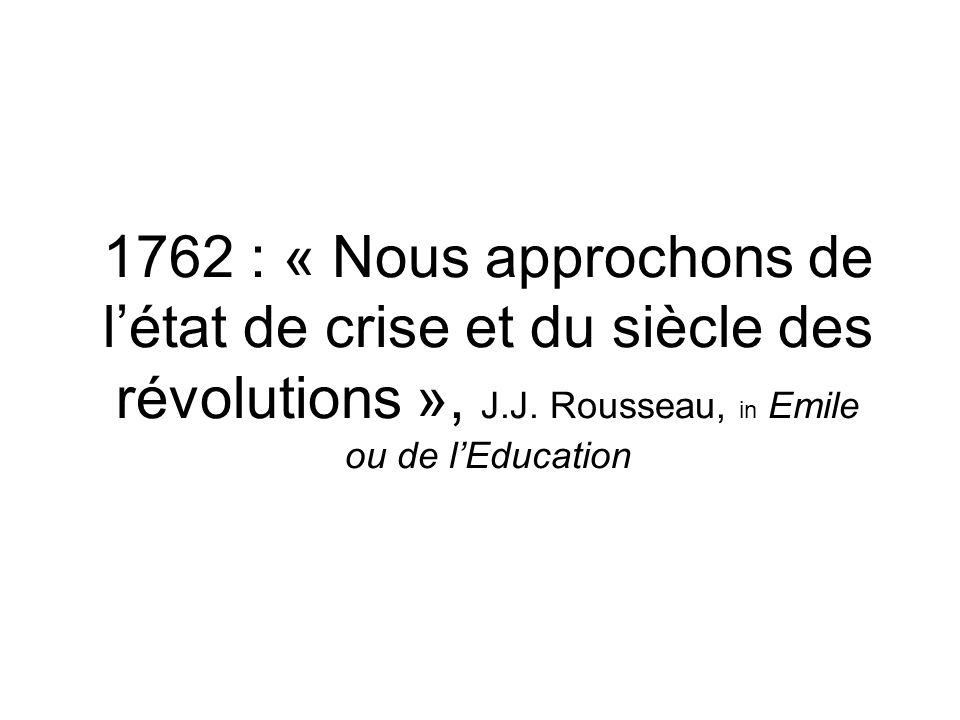 1762 : « Nous approchons de l'état de crise et du siècle des révolutions », J.J.
