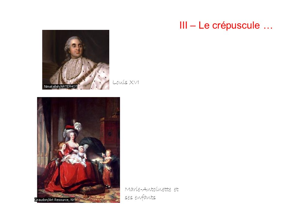III – Le crépuscule … Louis XVI Marie-Antoinette et ses enfants