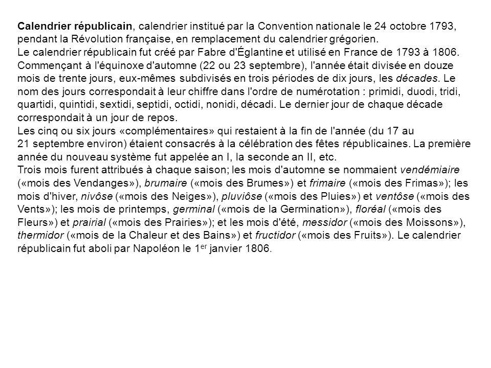 Calendrier républicain, calendrier institué par la Convention nationale le 24 octobre 1793, pendant la Révolution française, en remplacement du calendrier grégorien.