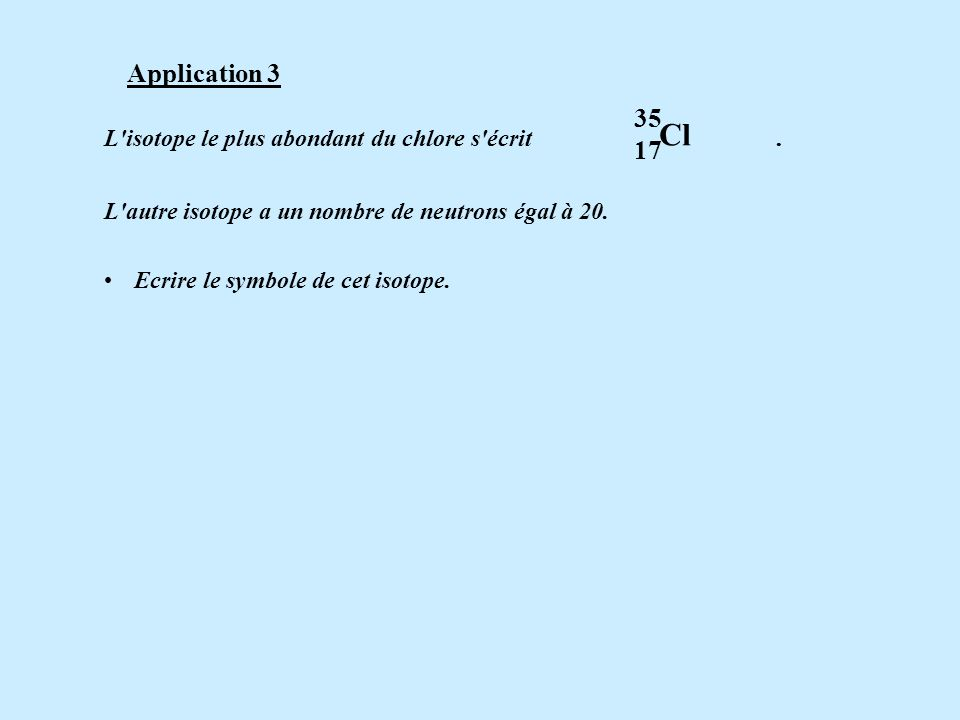 Cl Application L isotope le plus abondant du chlore s écrit .