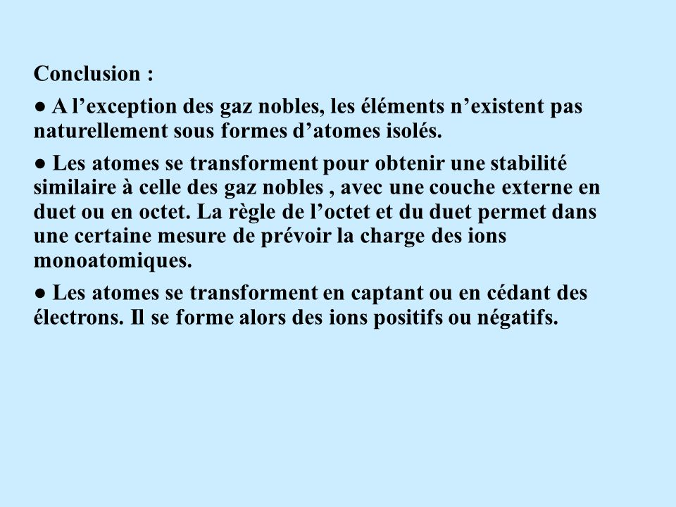 Conclusion : ● A l'exception des gaz nobles, les éléments n'existent pas naturellement sous formes d'atomes isolés.