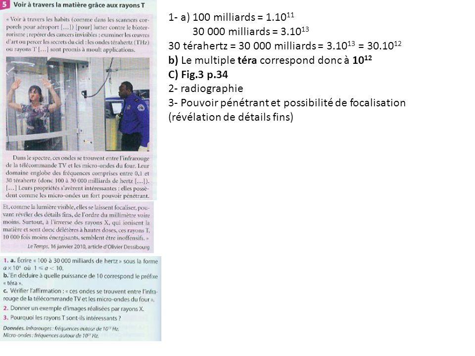 1- a) 100 milliards = 1.101130 000 milliards = 3.1013. 30 térahertz = 30 000 milliards = 3.1013 = 30.1012.