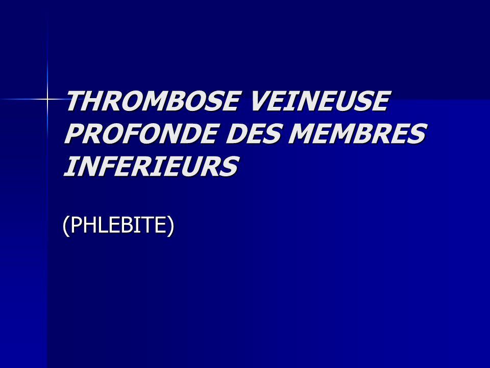 THROMBOSE VEINEUSE PROFONDE DES MEMBRES INFERIEURS